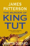 The Murder of King Tut - Martin Dugard, James Patterson