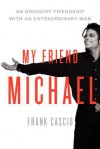 My Friend Michael: Growing Up With The King Of Pop - Frank Cascio