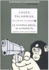 La scimmia pensa, la scimmia fa: Quando la realtà supera la fantasia - Chuck Palahniuk, Giuseppe Iacobaci