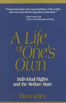 A Life of One's Own: Individual Rights and the Welfare State - David Kelley