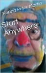 Start Anywhere - Kepha Peter Martin, Peter Martin