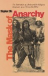 The Mask of Anarchy: The Destruction of Liberia and the Religious Dimension of an African Civil War - Stephen Ellis