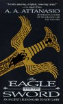The Eagle and the Sword - A.A. Attanasio