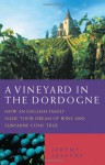 A Vineyard in the Dordogne: How an English Family Made Their Dream of Wine and Sunshine Come True - Jeremy Josephs