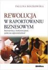 Rewolucja w raportowaniu biznesowym. Interesariusze, konkurencyjność, społeczna odpowiedzialność - Roszkowska Paulina