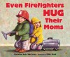 Even Firefighters Hug Their Moms - Christine Kole MacLean, Mike Reed