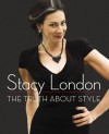 The Truth About Style - Stacy London