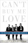 Can't Buy Me Love: Beatles, Britain, And America - Jonathan Gould
