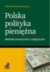Polska polityka pieniężna. Badania teoretyczne i empiryczne - Brzoza-Brzezina Michał