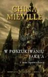 W poszukiwaniu Jake'a i inne opowiadania - China Miéville, Michał Jakuszewski, Konrad Walewski, Grzegorz Komerski