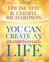 You Can Create An Exceptional Life - Louise L. Hay, Cheryl Richardson
