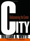 City: Rediscovering the Center - William H. Whyte, Paco Underhill