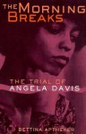 The Morning Breaks: The Trial of Angela Davis - Bettina Aptheker