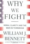 Why We Fight: Moral Clarity and the War on Terrorism - William J. Bennett