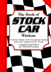 The Book of Stock Car Wisdom: Common Sense and Uncommon Genius from 101 Legends of the Track - Criswell Freeman
