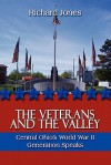 The Veterans and the Valley: Central Ohio's World War II Generation Speaks - Richard Jones