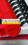 Playwriting: A Practical Guide - Noel Greig