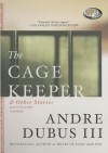 The Cage Keeper, and Other Stories - Andre Dubus III