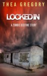 Locked In - Thea Isis Gregory