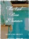 The Last Rose of Summer - Kate Lord Brown