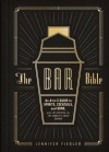 The Bar Bible: The Ultimate A-to-Z Guide to Spirits, Cocktails, and Wine, with 125 Recipes for the World's Great Drinks - Jennifer Fiedler