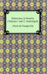 Democracy in America (Volumes 1 and 2, Unabridged) - Alexis de Tocqueville