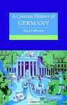 A Concise History of Germany (Cambridge Concise Histories) , Second Edition - Mary Fulbrook