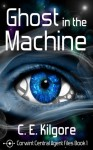 Ghost in the Machine (Corwint Central Agent Files Book 1) - C.E. Kilgore