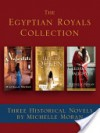 The Egyptian Royals Collection: Three Historical Novels by Michelle Moran: Nefertiti, The Heretic Queen, and Cleopatra's Daughter - Michelle Moran