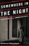 Somewhere in the Night: Film Noir and the American City - Nicholas Christopher