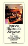 Suspense Oder Wie Man Einen Thriller Schreibt - Patricia Highsmith
