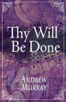 Your Will Be Done - Andrew Murray