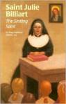 Saint Julie Billiart: The Smiling Saint - Mary Kathleen Glavich, James Bentley