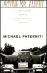 Driving Mr. Albert: A Trip Across America with Einstein's Brain - Michael Paterniti