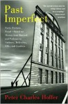 Past Imperfect: Facts, Fictions, Fraud American History from Bancroft and Parkman to Ambrose, Bellesiles, Ellis, and Goodwin - Peter Charles Hoffer