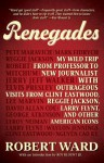 Renegades: My Wild Trip from Professor to New Journalist with Outrageous Visits from Clint Eastwood, Reggie Jackson, Larry Flynt, and Other American Icons - Robert Ward, Roy Blount Jr.