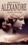 Le Feu Du Ciel (Alexandre, #1) - Mary Renault, Paul Chemla