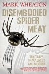 Disembodied Spider Meat - Mark Wheaton