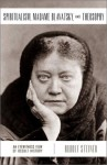 Spiritualism, Madame Blavatsky, and Theosophy C: An Eyewitness View of Occult History - Rudolf Steiner