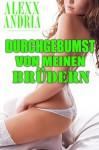 DURCHGEBUMST VON MEINEN BRÜDERN (German Edition) - Alexx Andria