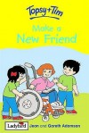 topsy and tim: make a new friend - Jean Adamson, Gareth Adamson