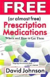 Free (or Almost Free) Prescription Medications: Where and How to Get Them - David Johnson