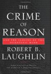 The Crime of Reason: And the Closing of the Scientific Mind - Robert B. Laughlin