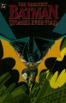 The Greatest Batman Stories Ever Told - Bill Finger, Dennis O'Neil, Bob Kane, Neal Adams, Frank Miller, Steve Englehart
