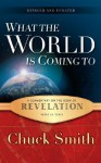 What the World Is Coming to: A Commentary on the Book of Revelation Verse by Verse - Chuck Smith