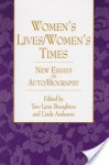 Women's Lives/Women's Times: New Essays on Auto/Biography - Trev Lynn Broughton