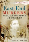 East End Murders: From Jack the Ripper to Ronnie Kray - Neil R. Storey