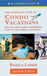 The Complete Guide to Condo Vacations 7th - Pamela Lanier