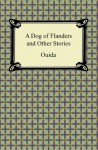 A Dog of Flanders and Other Stories [with Biographical Introduction] - Ouida