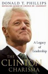 The Clinton Charisma: A Legacy of Leadership - Donald T. Phillips